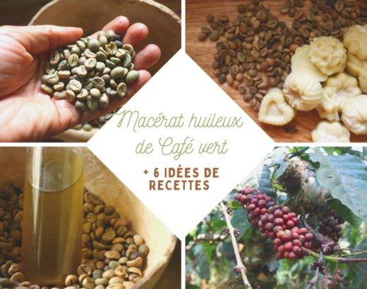 Macérat huileux de café vert + 6 idées de recettes à faire avec